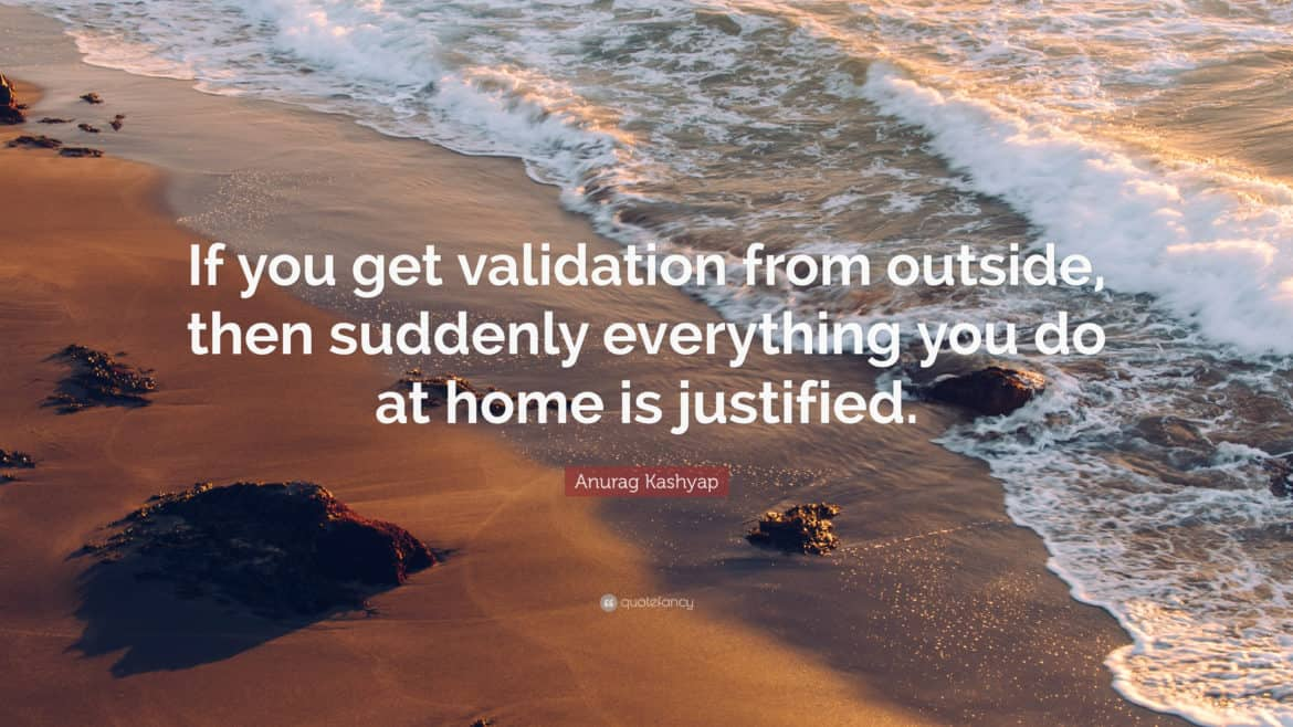 9 na 10 startupów upada - If you get validation from outside, then suddenly everything you do at home is justified.